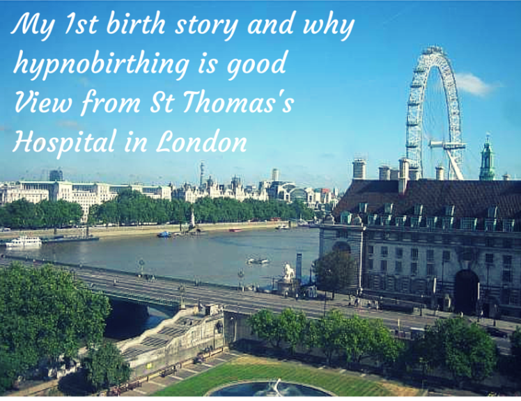 My 1st birth story and why hypnobirthing is good, a view from St Thoma's hospital
